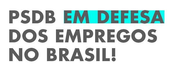 PSDB em defesa dos empregos no Brasil!