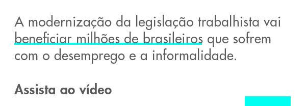 A modernização da legislação trabalhista vai beneficiar milhões de brasileiros que sofrem com o desemprego e a informalidade. Assista ao vídeo